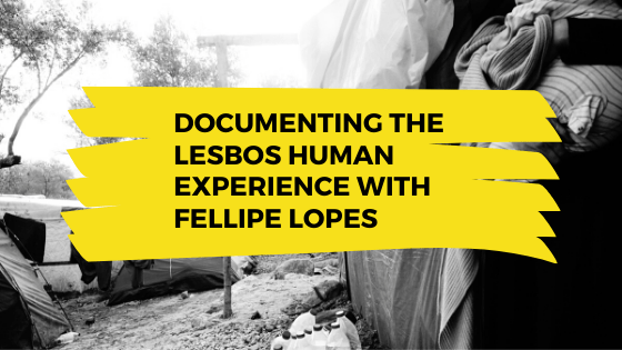 Documenting the Lesbos Human Experience with Fellipe Lopes